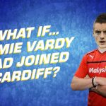 What if… Jamie Vardy had joined Cardiff