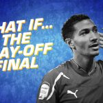 What If… The play-off Final
